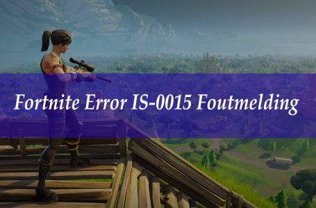 Fortnite Error IS-0015 Foutmelding Oplossing