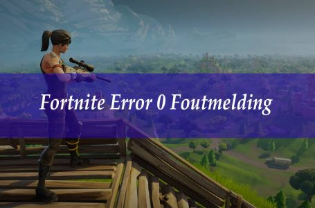 Fortnite Error 0 Foutmelding Oplossing